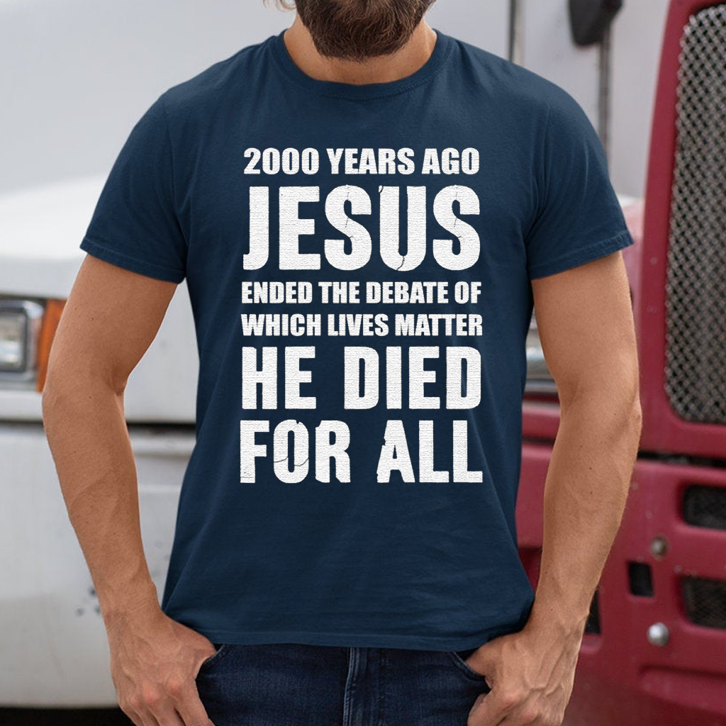 2000 Years Ago Jesus Ended The Debate of Which Lives Matter shirts