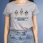 ALL Good Girls Go To Heaven, Bad Girl Go To Cancun T-Shirts