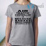 Air traffic controller because badass miracle worker isn't an official job title T-Shirts
