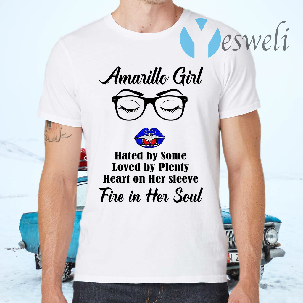 Amarillo Girl Hated By Some Loved By Plenty Heart On Her Sleeve Fire In Her Soul T-Shirt