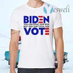 Biden You Can Steal Our Sign But You Can't Steal Our Vote T-Shirts