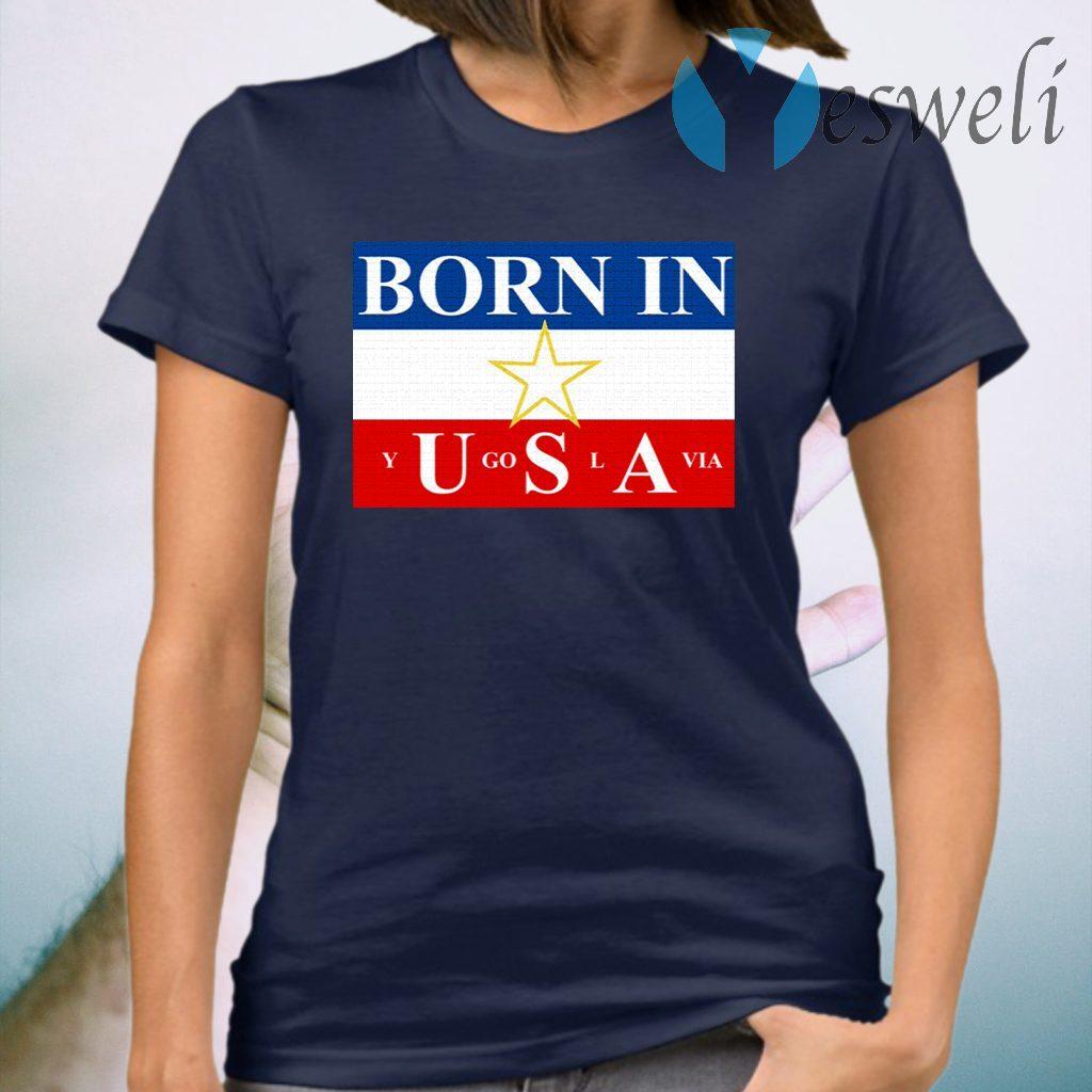 Born in Yugoslavia T-Shirt