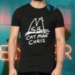 Cat Man Chris T-Shirts