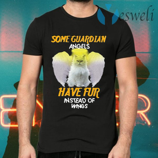 Cat Some Guardian Angels Have Fur Instead Of Wings T-Shirts