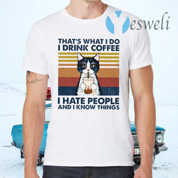 Cat That's What I Do I Drink Coffee I Hate People And I Know Things T-Shirts