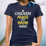 Chicken Nugs And Mama Hugs Chicken T-Shirt