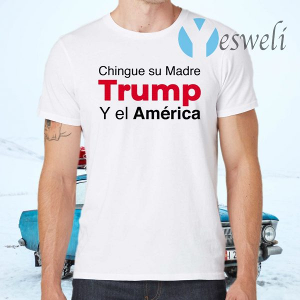 Chingue su Madre Trump Y el América T-Shirts