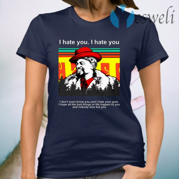 Dave Chappelle I hate you I don't even know you and I hate your guts T-Shirt