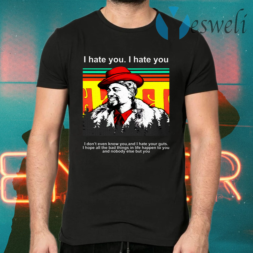 Dave Chappelle I hate you I don't even know you and I hate your guts T-Shirts