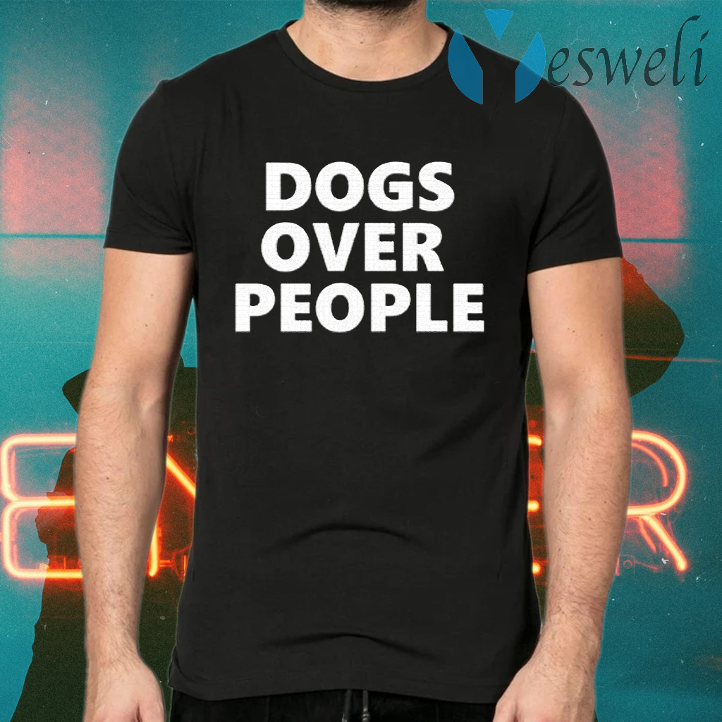 Dogs Over People T-Shirts