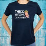 Donald Trump Thicc Latinas Will Not Be Deported T-Shirts