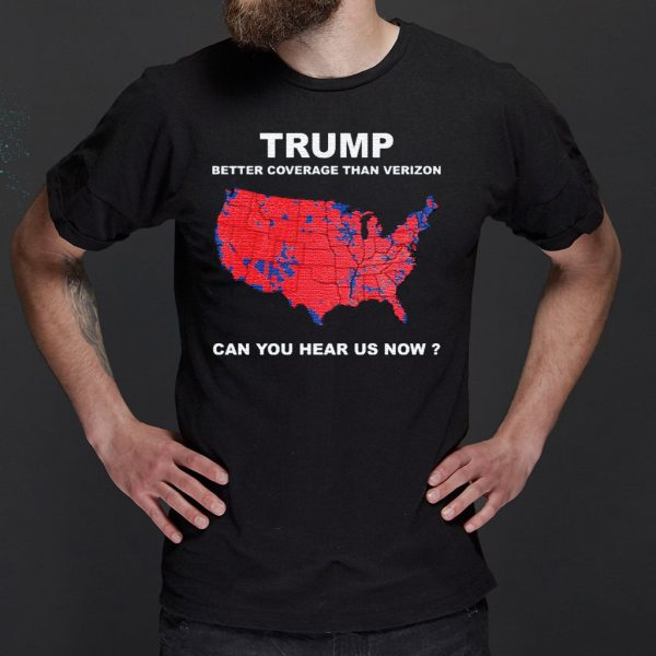 Donald Trump better coverage than Verizon can you hear us now shirts
