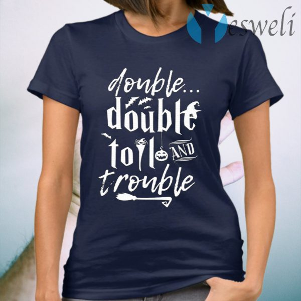 Double Double Toil And Trouble Halloween T-Shirt