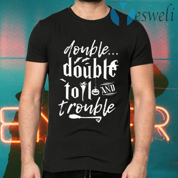 Double Double Toil And Trouble Halloween T-Shirts