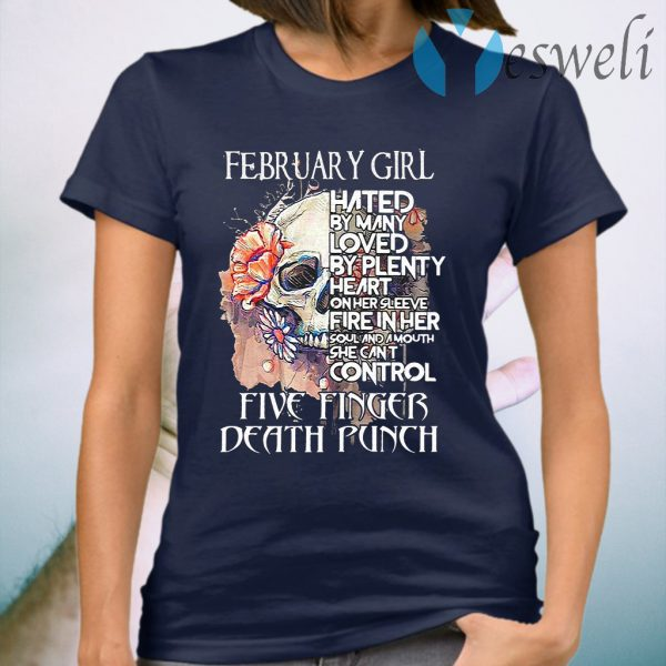 February girl hated by many loved by plenty heart on her sleeve five finger death punch skull T-Shirt