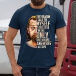 George Carlin The Reason I Talk To Myself Is Because I'm The Only One Whose Answers I Accept shirts