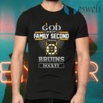 God First Family Second Then Bruins Hockey T-Shirts
