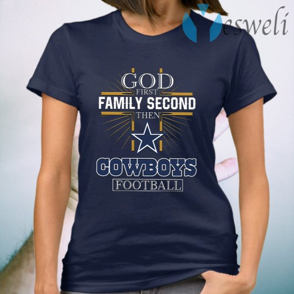 God First Family Second Then Cowboys Football T-Shirt