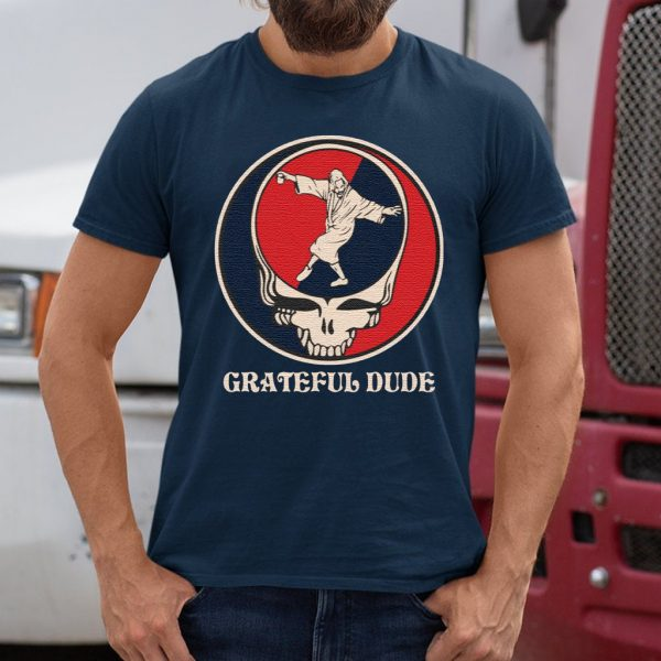 Grateful Dude shirt