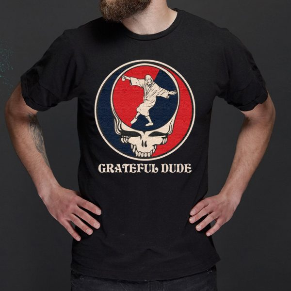Grateful Dude shirts