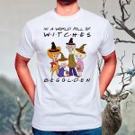Halloween In A World Full Of Witches Be Golden shirts