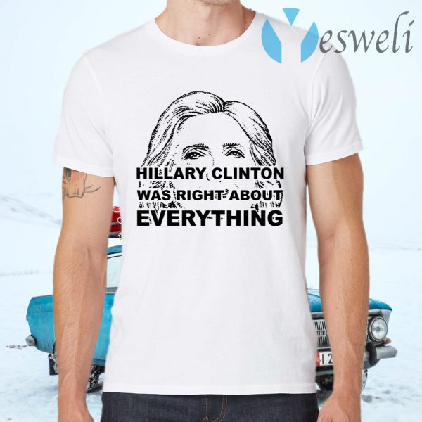 Hillary Clinton Was Right About Everything T-Shirts