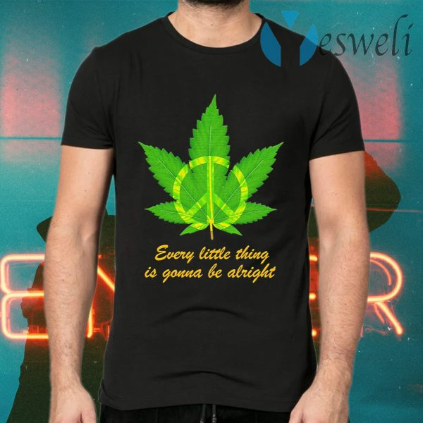 Hippie Marijuana every little thing is gonna be alright T-Shirts