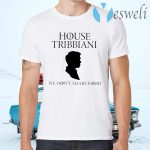 House Tribbiani We Don't Share Food T-Shirts