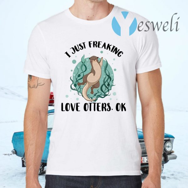 I Just Freaking Love Otters Ok T-Shirts
