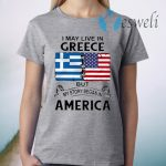 I May Live In Greece But My Story Began In America T-Shirt