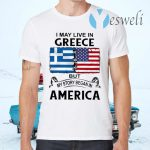 I May Live In Greece But My Story Began In America T-Shirts