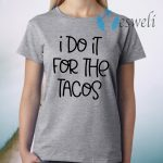 I do it for the Tacos T-Shirts