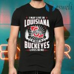 I may live in Louisiana but Ohio State Buckeyes lives in me T-Shirts