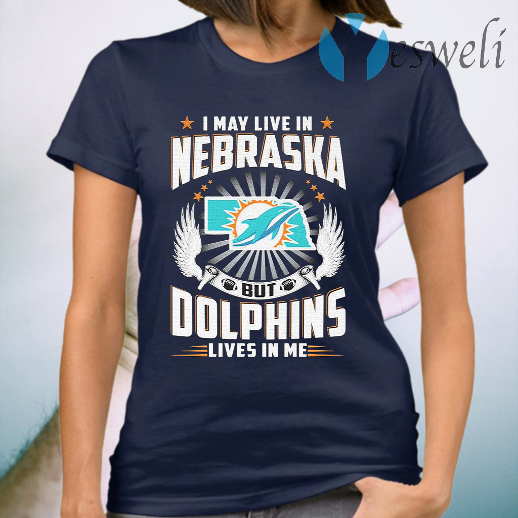 I may live in Nebraska but Miami Dolphins lives in me T-Shirt