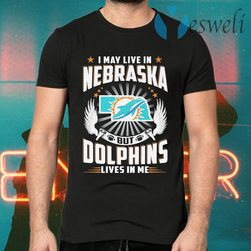 I may live in Nebraska but Miami Dolphins lives in me T-Shirts