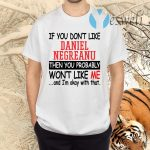 If You Don't Like Daniel Negreanu Then You Probably You Won't Like Me TShirt