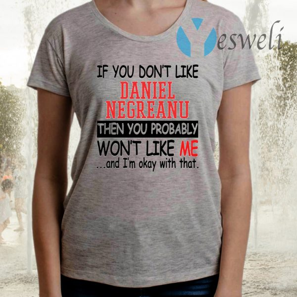 If You Don't Like Daniel Negreanu Then You Probably You Won't Like Me TShirts