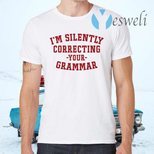 I'm Silently Correcting Your Grammar T-Shirts