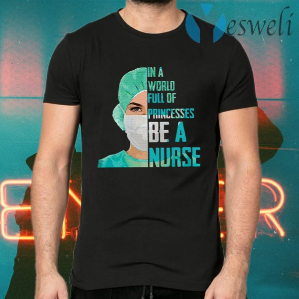 In a world full of princesses be a Nurse T-Shirts