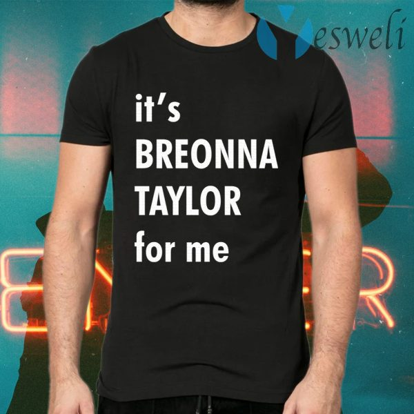 It's Breonna Taylor for me T-Shirts