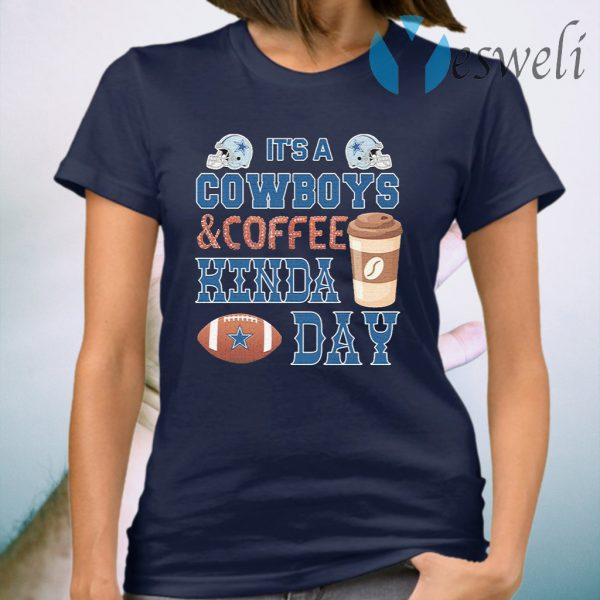 It's a Dallas Cowboys and Coffee kinda day T-Shirt