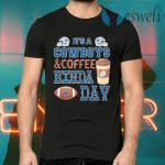It's a Dallas Cowboys and Coffee kinda day T-Shirts