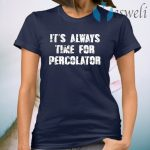 It's always time for percolator T-Shirt