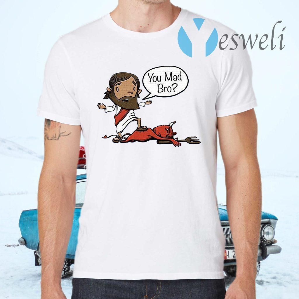 Jesus you mad bro T-Shirts