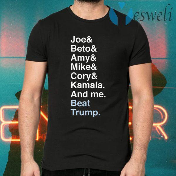 Joe Beto Amy Pete Mike Cory Kamala And Me Beat Trump Biden T-Shirts