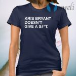 Kris Bryant Doesn't Give A Shit T-Shirt