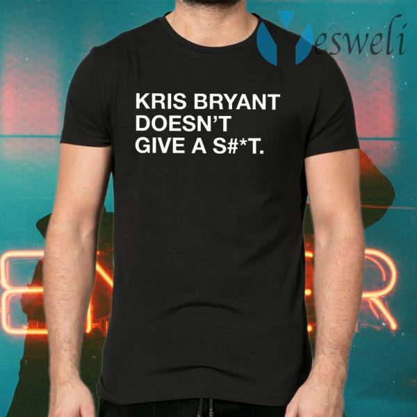 Kris Bryant Doesn't Give A Shit T-Shirts
