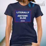 Literally Anyone Else 2020 T-Shirt