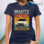 Marty What Ever Happens Dont Ever Go To 2020 T-Shirt