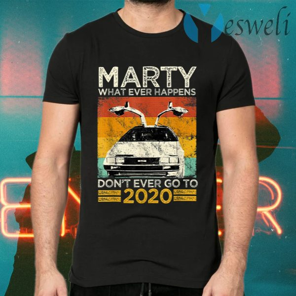 Marty What Ever Happens Dont Ever Go To 2020 T-Shirts